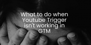 Youtube trigger isn't working in Google Tag Manager