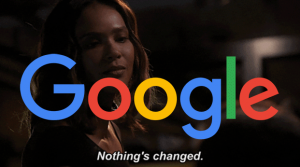 google nothing has changed